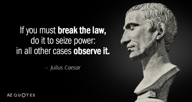 Quotation-Julius-Caesar-If-you-must-break-the-law-do-it-to-seize-4-49-09[1]